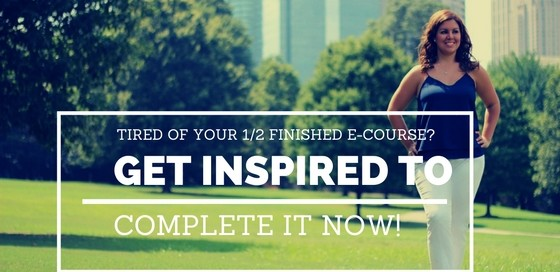 Tired of your 1:2 finished e-course? Get inspired to complete it now.