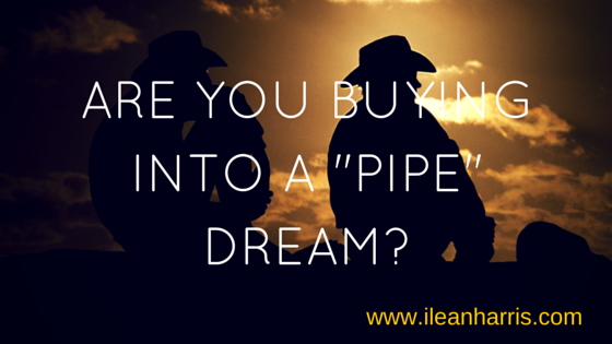 are you buying into a pipe dream