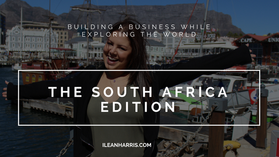 Building A Business While Traveling The World- The South Africa Edition